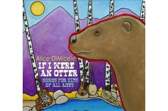 If I Were an Otter: Songs for Kids of All Ages [Digipak] *