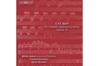 C.P.E. Bach: The Complete Keyboard Concertos, Vol. 19