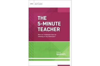 The 5-Minute Teacher: How Do I Maximize Time for Learning in My Classroom? (ASCD Arias) (ASCD Arias)