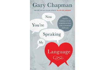Now You're Speaking My Language: Honest Communication and Deeper Intimacy for a Stronger Marriage