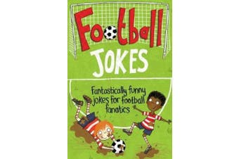 Football Jokes: Fantastically Funny Jokes for Football Fanatics