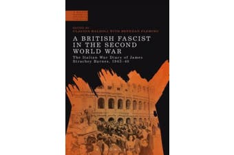 A British Fascist in the Second World War: The Italian War Diary of James Strachey Barnes, 1943-45 (A Modern History of Politics and Violence)