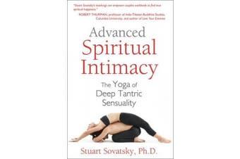 Advanced Spiritual Intimacy: The Yoga of Deep Tantric Sensuality