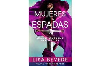 Mujeres Con Espadas: Lleve Su Cruz Como Una Heroina [Spanish]