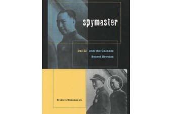 Spymaster: Dai Li and the Chinese Secret Service (A Philip E. Lilienthal Book in Asian studies)