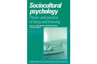 Sociocultural Psychology: Theory and Practice of Doing and Knowing (Learning in Doing: Social, Cognitive and Computational Perspectives)