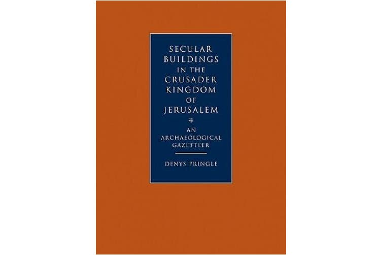 Secular Buildings in the Crusader Kingdom of Jerusalem: An Archaeological Gazetteer