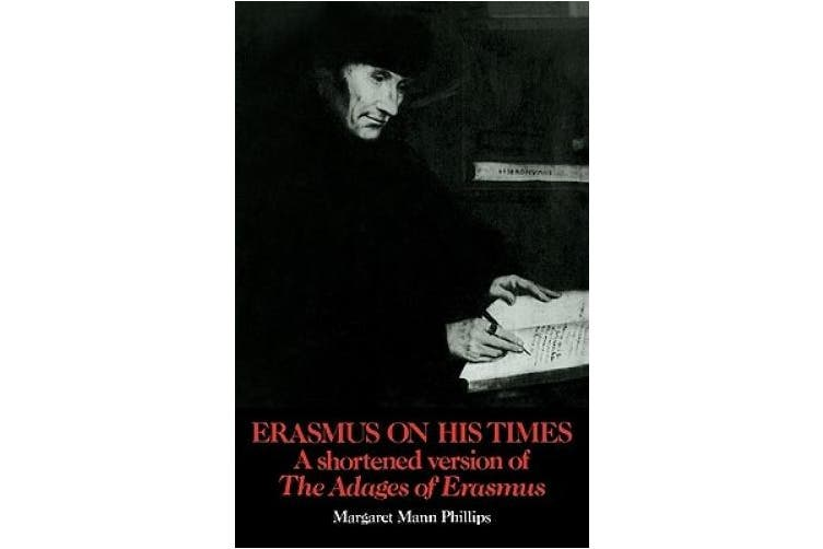 Erasmus on His Times: A Shortened Version of the 'Adages' of Erasmus