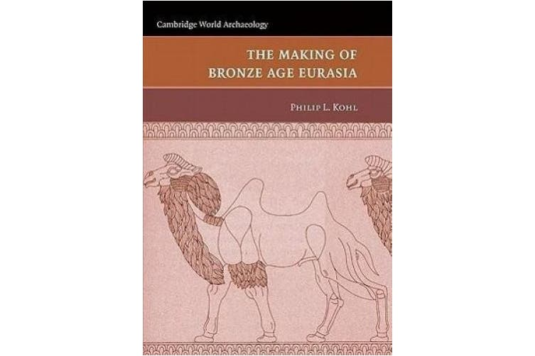 The Making of Bronze Age Eurasia (Cambridge World Archaeology)