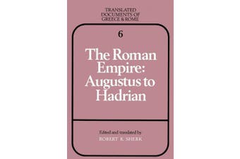 Translated Documents of Greece and Rome: Series Number 6: The Roman Empire: Augustus to Hadrian