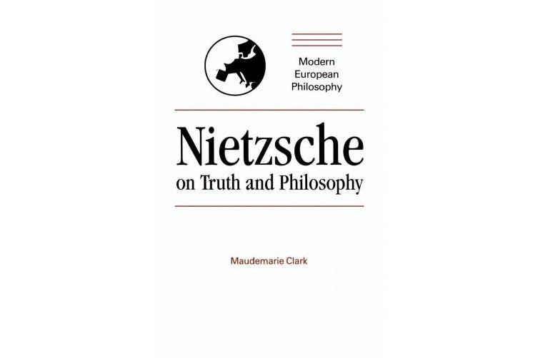 Nietzsche on Truth and Philosophy (Modern European Philosophy)