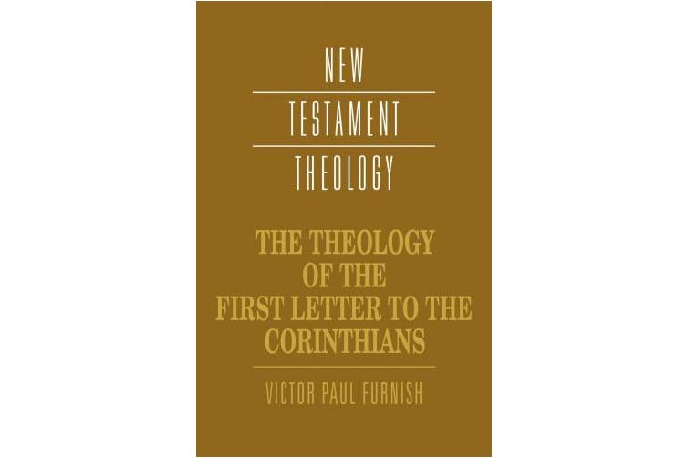 The Theology of the First Letter to the Corinthians (New Testament Theology)
