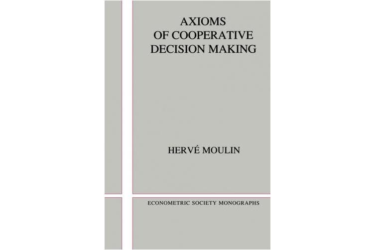 Econometric Society Monographs: Series Number 15: Axioms of Cooperative Decision Making
