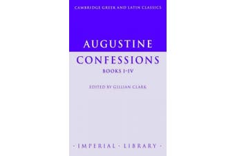 Augustine: Confessions Books I-IV: Bks. I-IV (Cambridge Greek and Latin Classics - Imperial Library)
