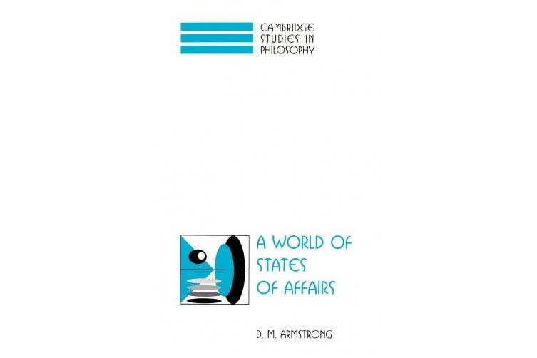 A World of States of Affairs (Cambridge Studies in Philosophy)