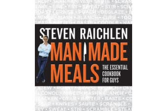 Man Made Meals: The Essential Cookbook for Guys