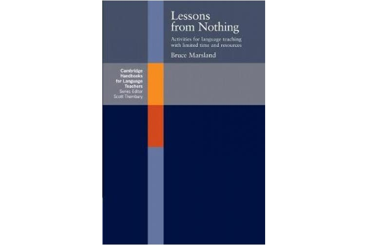 Lessons from Nothing: Activities for Language Teaching with Limited Time and Resources (Cambridge Handbooks for Language Teachers)
