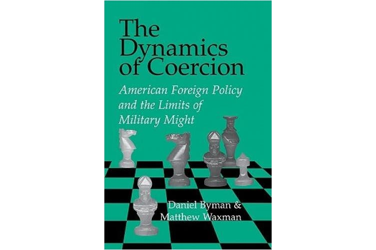 The Dynamics of Coercion: American Foreign Policy and the Limits of Military Might (Rand Studies in Policy Analysis)
