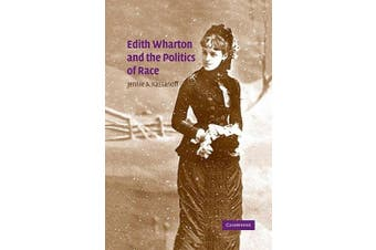 Edith Wharton and the Politics of Race (Cambridge Studies in American Literature and Culture)