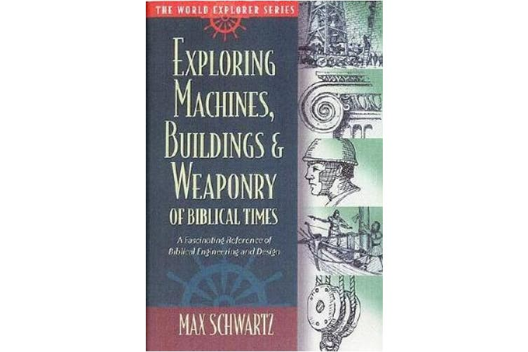Exploring Machines, Buildings, & Weaponry of Biblical Times (World Explorer)