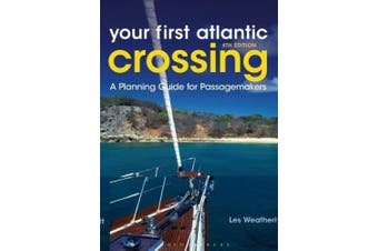 Your First Atlantic Crossing 4th edition: A Planning Guide for Passagemakers