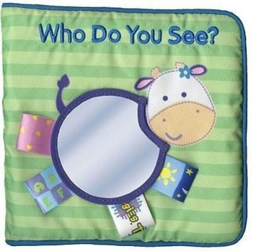My First Taggies: Who Do You See (My First Taggies) This brand-new Taggies cloth book features engaging mirrors and its trademarked textured tags stitched onto each applique animal.   With familiar animals, appealing mirrors, soft colors, and Taggies tags throughout, I SEE ME is sure to rise to the top of this bestselling series.