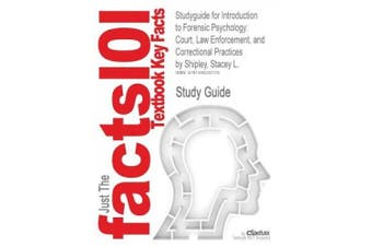 Studyguide for Introduction to Forensic Psychology: Court, Law Enforcement, and Correctional Practices by Shipley, Stacey L., ISBN 9780123821690