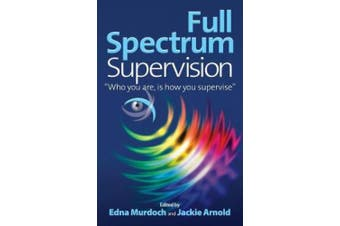 "Full Spectrum Supervision: ""Who you are, is how you supervise"""