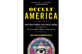 Occult America: White House Sa(c)Ances, Ouija Circles, Masons, and the Secret Mystic History of Our Nation