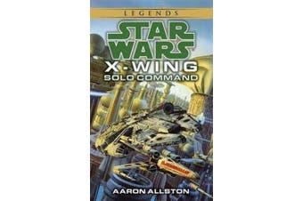 X-Wing: Solo Command: Solo Command: Book 7 (Star Wars)