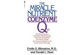 Miracle Nutrient: Coenzyme Q10: The Revolutionary Scientific Breakthrough That Can Strengthen the Heart, Boost the Immune System, and Extend Life Naturally
