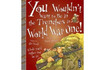 You Wouldn't Want To Be In The Trenches in World War One! (You Wouldn't Want To Be)