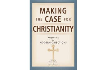 Making the Case for Christianity: Responding to Modern Objectives