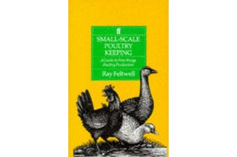 Small-Scale Poultry-Keeping: A Guide to Free-Range Poultry Production