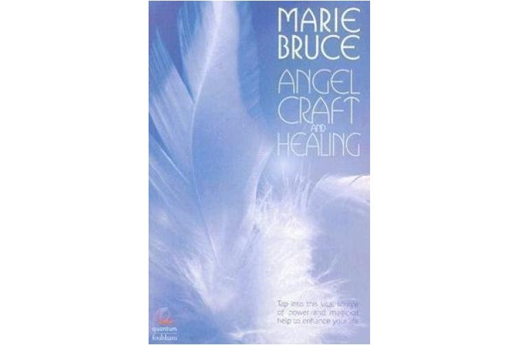 Angel Craft and Healing: Tap Into This Vital Source of Power and Magickal Help to Enhance Your Life