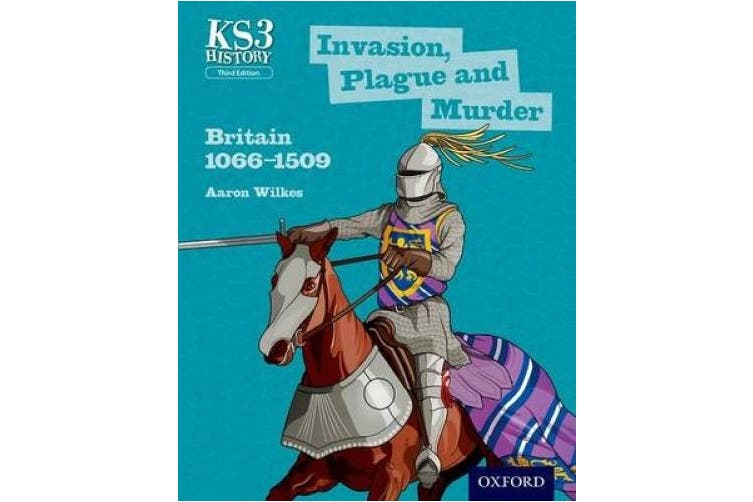 Key Stage 3 History by Aaron Wilkes: Invasion, Plague and Murder: Britain 1066-1509 Student Book (Key Stage 3 History by Aaron Wilkes)