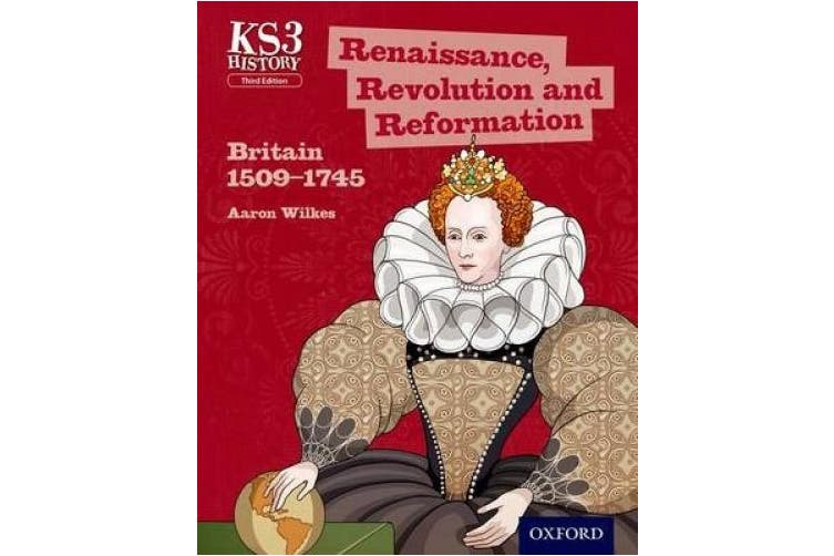 Key Stage 3 History by Aaron Wilkes: Renaissance, Revolution and Reformation: Britain 1509-1745 Student Book (Key Stage 3 History by Aaron Wilkes)