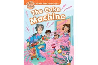 Oxford Read and Imagine: Beginner:: The Cake Machine (Oxford Read and Imagine)