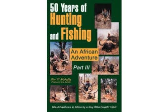 50 Years of Hunting and Fishing Part III: An African Adventure