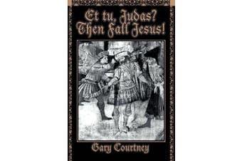 Et Tu, Judas? Then Fall Jesus!