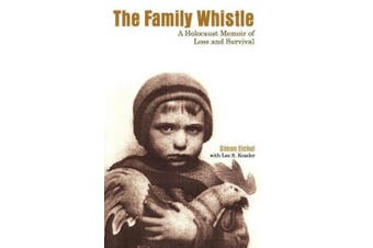 The Family Whistle: A Holocaust Memoir of Loss and Survival