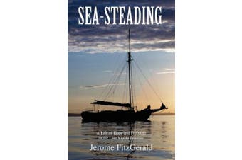 Sea-steading: A Life of Hope and Freedom on the Last Viable Frontier
