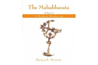 The Mahabharata: A Modern Rendering, Vol. 1