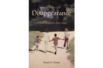 The Disappearance: A Novel Based on a True Crime