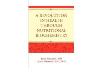 A Revolution in Health Through Nutritional Biochemistry