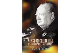 Winston Churchill by His Personal Secretary: Recollections of the Great Man by a Woman Who Worked for Him