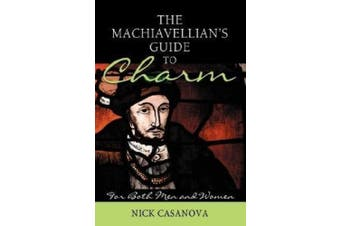 The Machiavellian's Guide to Charm: For Both Men and Women