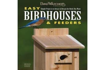 Birdwatcher's Digest Easy Birdhouses & Feeders: Simple Projects to Attract & Retain the Birds You Want (Birdwatcher's Digest)