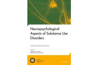 Neuropsychological Aspects of Substance Use Disorders: Evidence-Based Perspectives (National Academy of Neuropsychology: Series on Evidence-Based Practices)