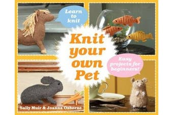 Knit Your Own Pet: Easy projects for beginners